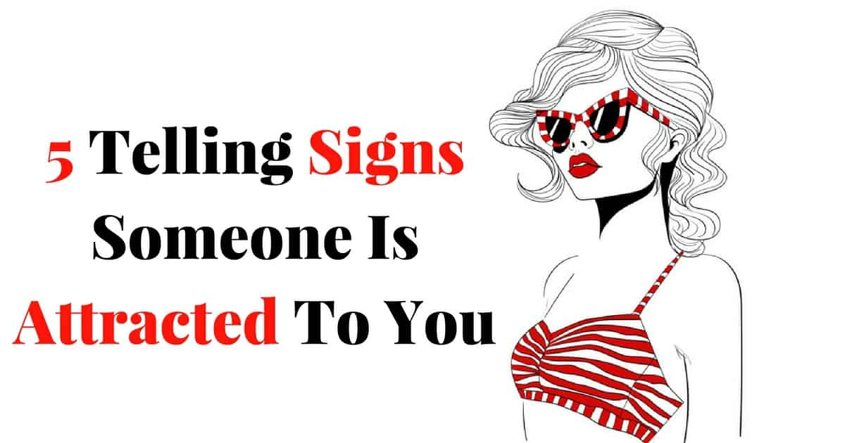 5 Telling Signs Someone Is Attracted To You