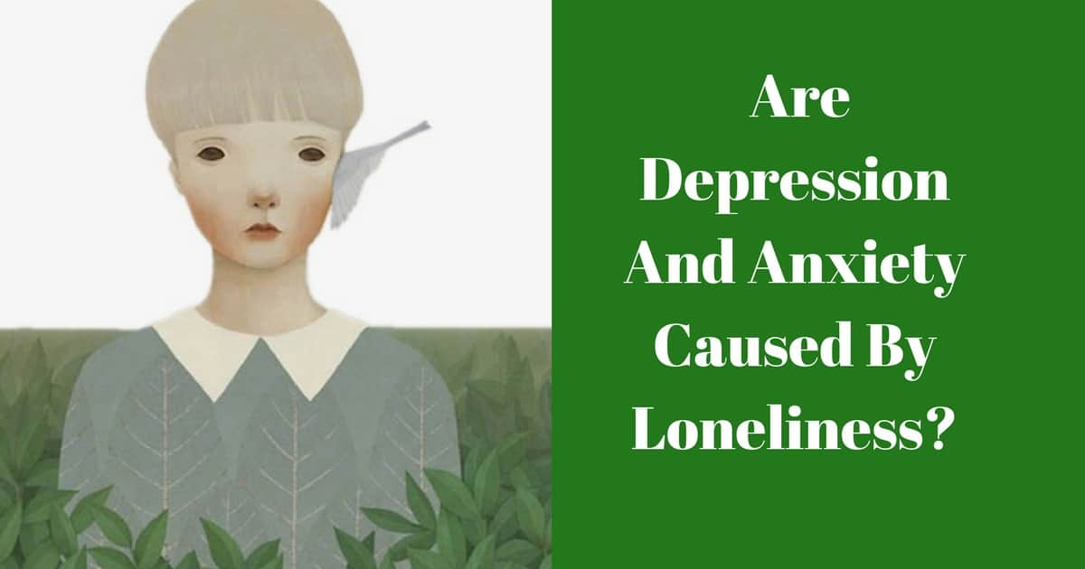 Are Depression And Anxiety Caused By Loneliness?
