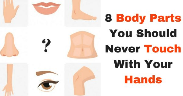 8 Parts Of Your Body You Should Never Touch With Your Hands
