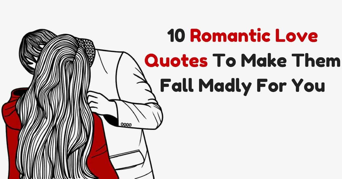 10 Romantic Love Quotes To Make Them Fall Madly For You