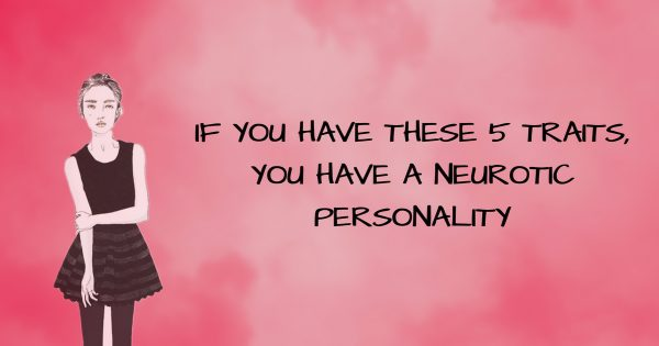 5 Signs You Have A Neurotic Personality